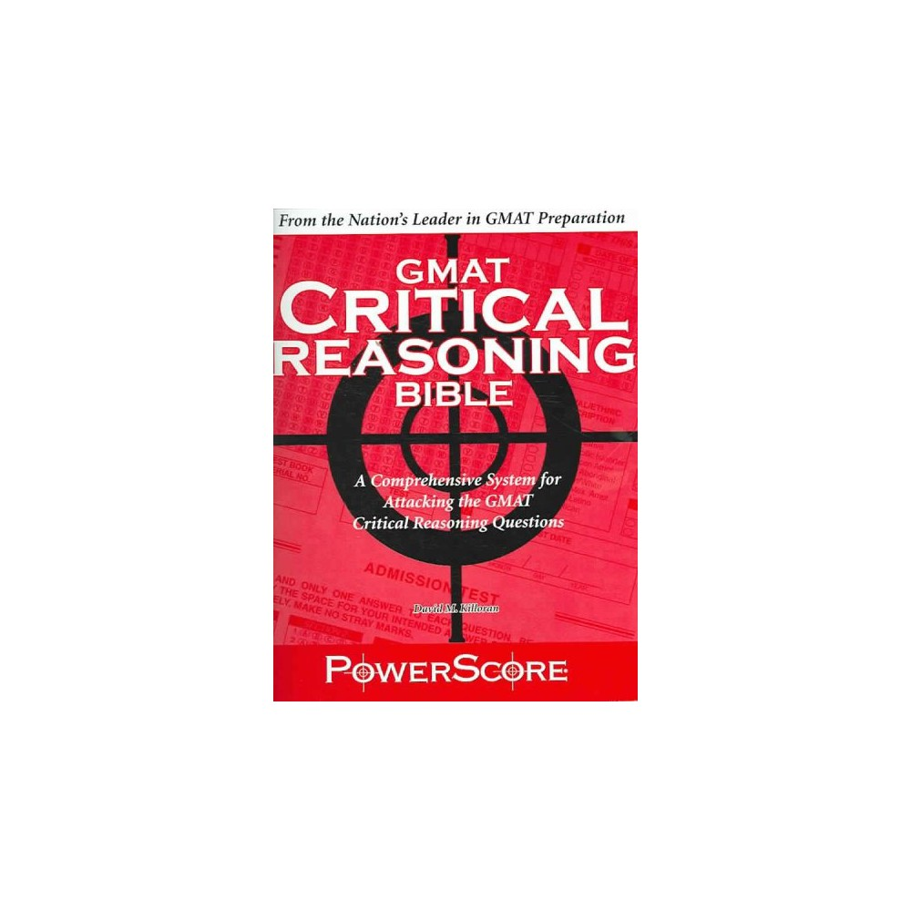Powerscore Gmat Critical Reasoning Bible 2017 : A Comprehensive System for Attacking Gmat Critical