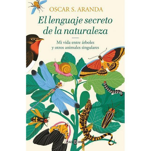 El Lenguaje Secreto de la Naturaleza / The Secret Language of Nature - by  Oscar S Aranda (Hardcover) - image 1 of 1