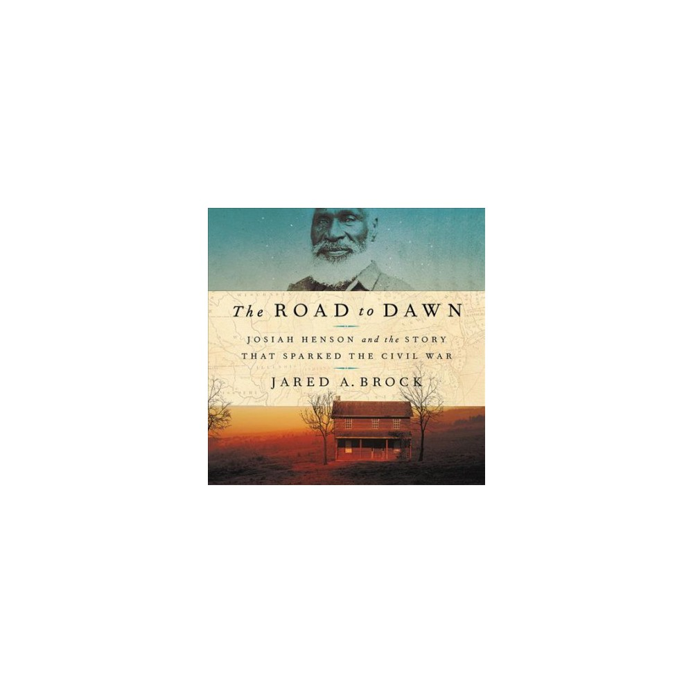 Road to Dawn : Josiah Henson and the Story That Sparked the Civil War - Unabridged by Jared A. Brock