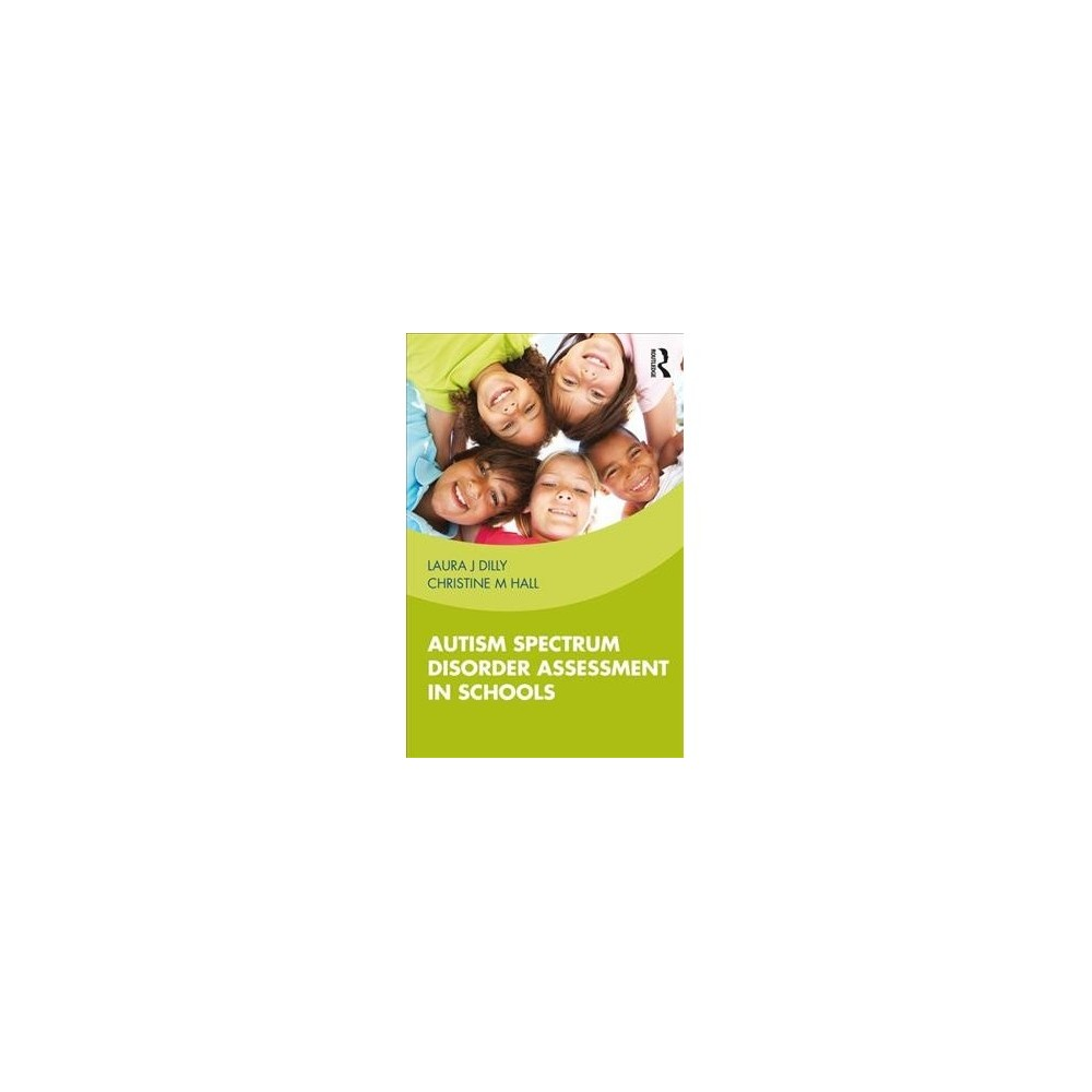 Autism Spectrum Disorder Assessment in Schools - by Laura J. Dilly & Christine M. Hall (Paperback)
