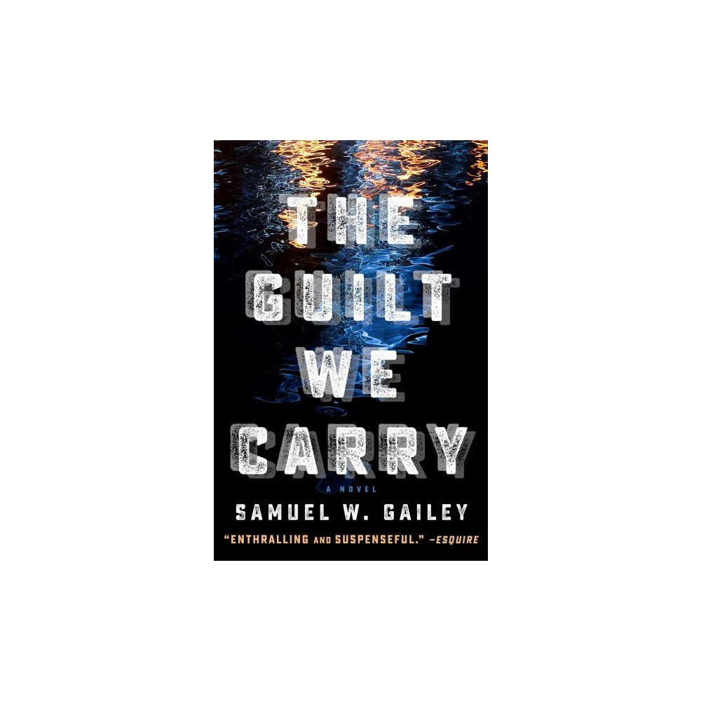Guilt We Carry - by Samuel W. Gailey (Hardcover)