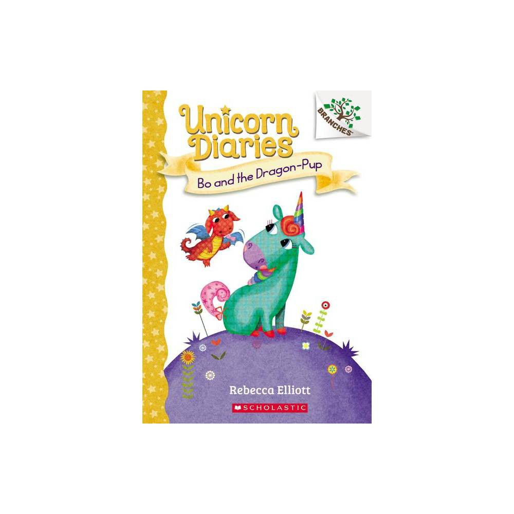 Bo And The Dragon Pup A Branches Book Unicorn Diaries 2 By Rebecca Elliott Paperback