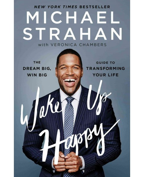 Wake Up Happy : The Dream Big, Win Big Guide to Transforming Your Life (Paperback) (Michael Strahan) - image 1 of 1