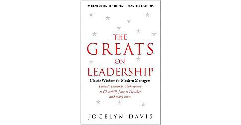 Greats on Leadership : Classic Wisdom for Modern Managers (Hardcover) (Jocelyn Davis) - image 1 of 1
