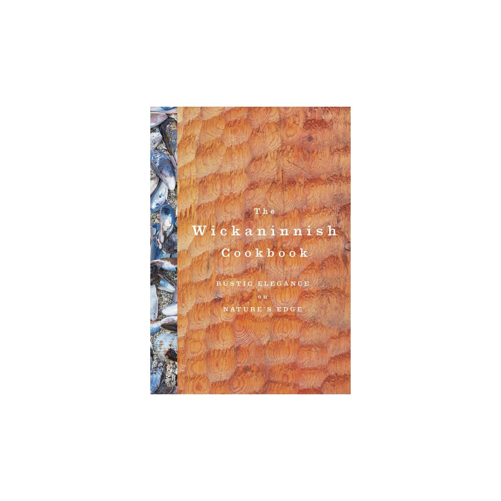 Wickaninnish Cookbook : Rustic Elegance on Nature's Edge - by Joanne Sasvari (Hardcover)