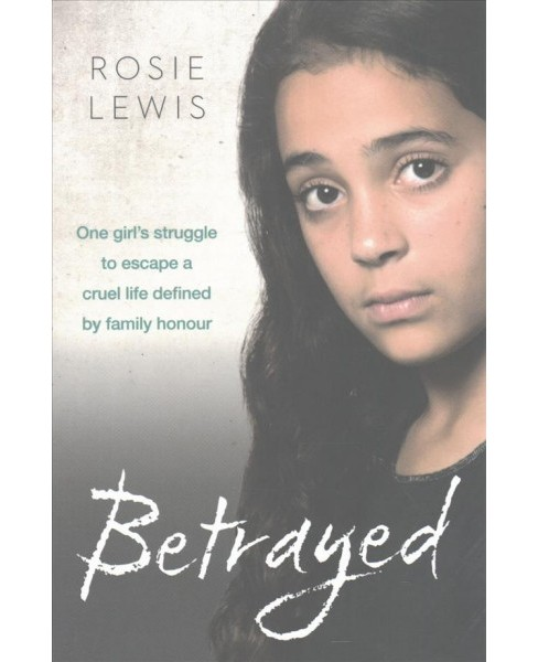 Betrayed : One Girl's Struggle to Escape a Cruel Life Defined by Family Honour (Reissue) (Paperback) - image 1 of 1