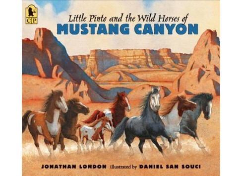 Little Pinto and the Wild Horses of Mustang Canyon (Paperback) (Jonathan London) - image 1 of 1