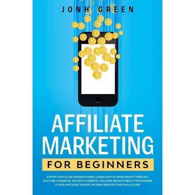 Affiliate Marketing for Beginners - (Investing) by  Jonh Green (Paperback)