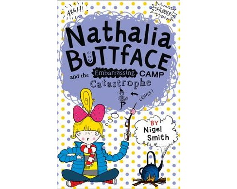 Nathalia Buttface and the Embarrassing Camp Catastrophe -  by Nigel Smith (Paperback) - image 1 of 1
