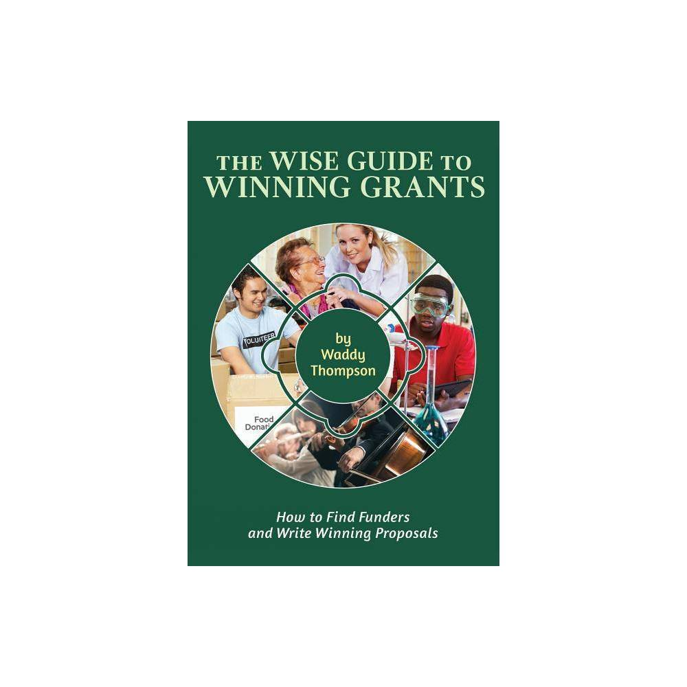 The Wise Guide To Winning Grants Wise Guides By Waddy Thompson Paperback