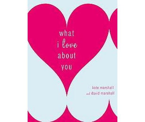 What I Love About You (Hardcover) (Kate Marshall & David Marshall) - image 1 of 1