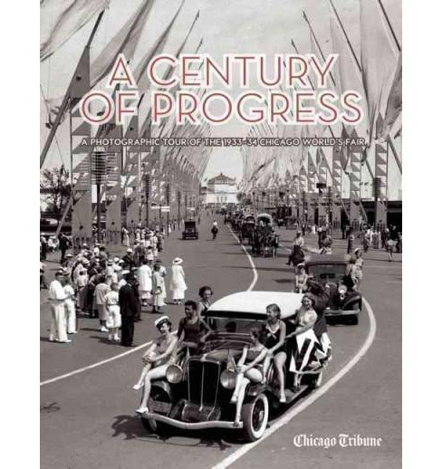 Century of Progress : A Photographic Tour of the 1933-34 Chicago World's Fair (Hardcover) - image 1 of 1