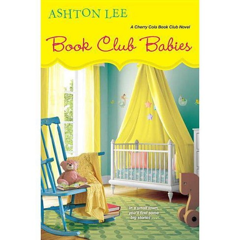 Book Club Babies - (Cherry Cola Book Club Novel) by  Ashton Lee (Paperback) - image 1 of 1