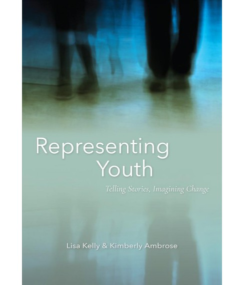 Representing Youth : Telling Stories, Imagining Change -  by Lisa Kelly & Kimberly Ambrose (Paperback) - image 1 of 1
