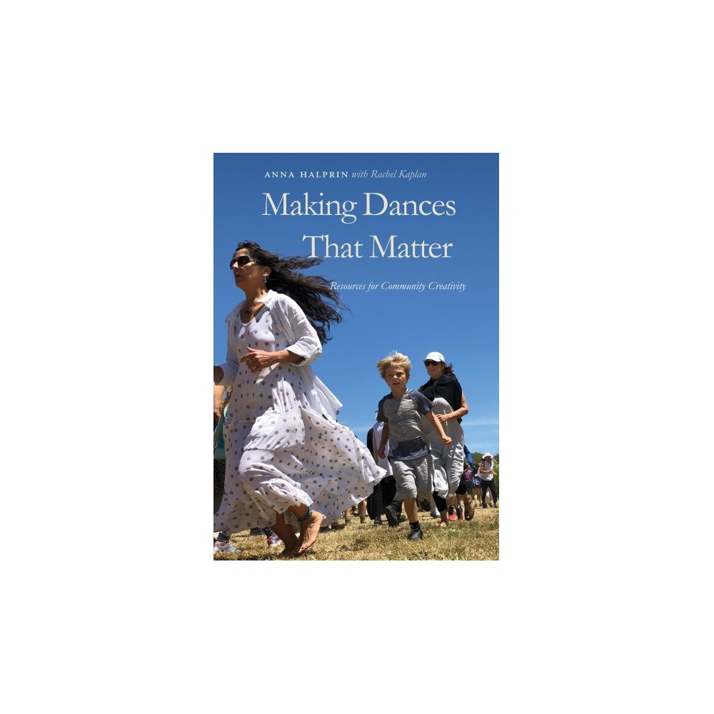 Making Dances That Matter : Resources for Community Creativity - (Hardcover)