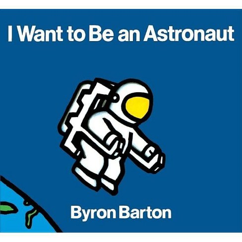 I Want to Be an Astronaut - by  Byron Barton (Hardcover) - image 1 of 1