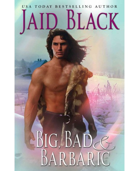 Big, Bad & Barbaric (Original) (Paperback) (Jaid Black) - image 1 of 1