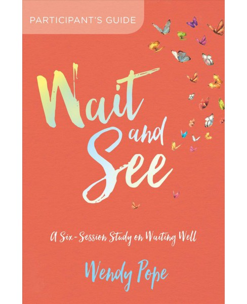 Wait and See Participant's Guide : A Six-session Study on Waiting Well -  by Wendy Pope (Paperback) - image 1 of 1
