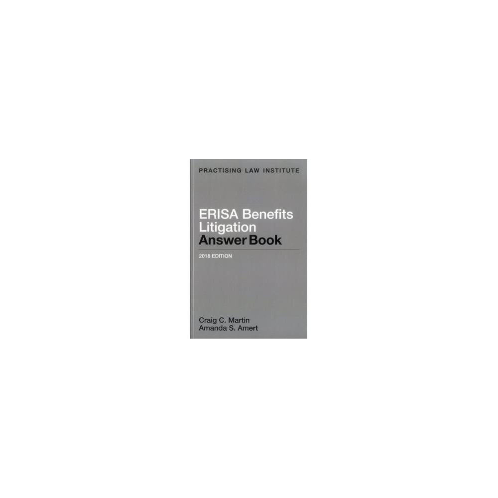 Erisa Benefits Litigation Answer Book 2018 (Paperback) (Craig C. Martin & Amanda S. Amert)