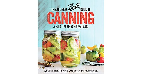 All New Ball Book of Canning and Preserving : Over 350 of the Best Canned, Jammed, Pickled, and - image 1 of 1