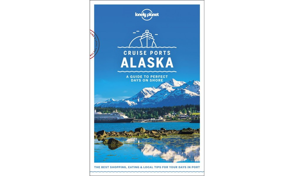 Lonely Planet Cruise Ports Alaska - (Paperback)