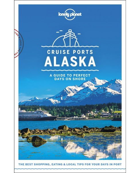 Lonely Planet Cruise Ports Alaska -  (Paperback) - image 1 of 1