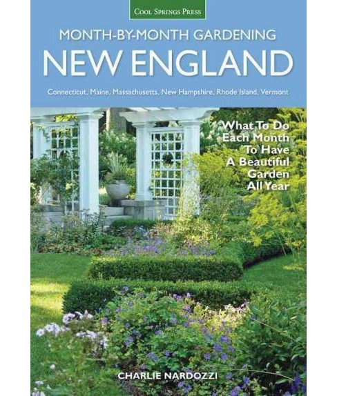 New England Month-by-Month Gardening : What to Do Each Month to Have a Beautiful Garden All Year - image 1 of 1