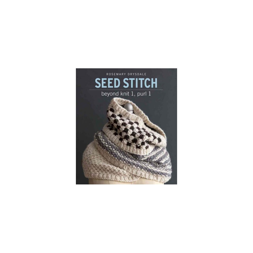 Seed Stitch : Beyond knit 1, purl 1 (Paperback) (Rosemary Drysdale)