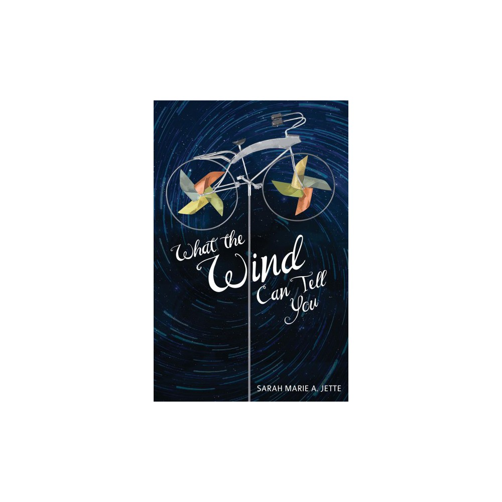 What the Wind Can Tell You - by Sarah Marie A. Jette (Paperback)