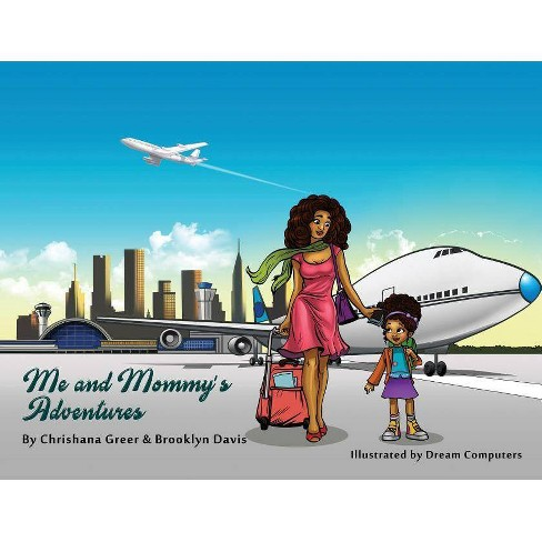 Me and Mommy's Adventures - by  Chrishana Greer & Brooklyn Davis (Paperback) - image 1 of 1