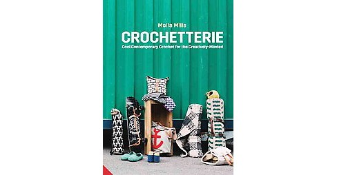 Crochetterie : Cool Contemporary Crochet for the Creatively Minded (Hardcover) (Molla Mills) - image 1 of 1