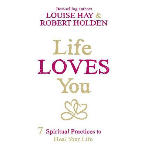 Life Loves You - by  Louise L Hay & Robert Holden (Paperback) - image 1 of 1