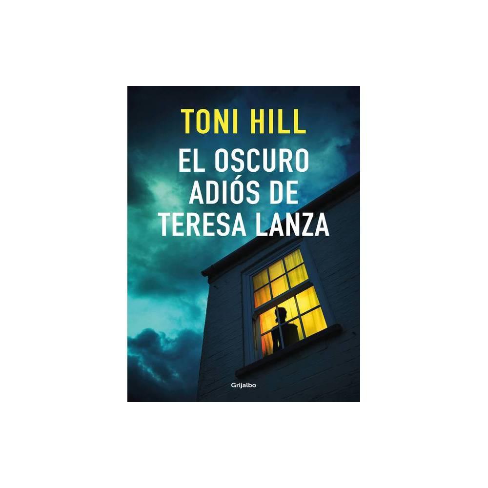 El Oscuro Adi S De Teresa Lanza The Dark Goodbye Of Teresa Lanza By Toni Hill Paperback
