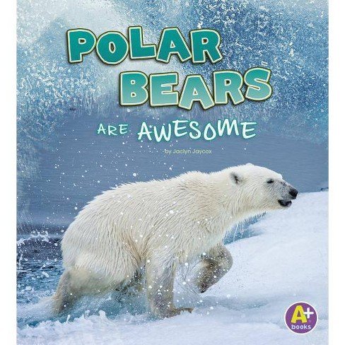 Polar Bears Are Awesome - (Polar Animals) by  Jaclyn Jaycox (Paperback) - image 1 of 1