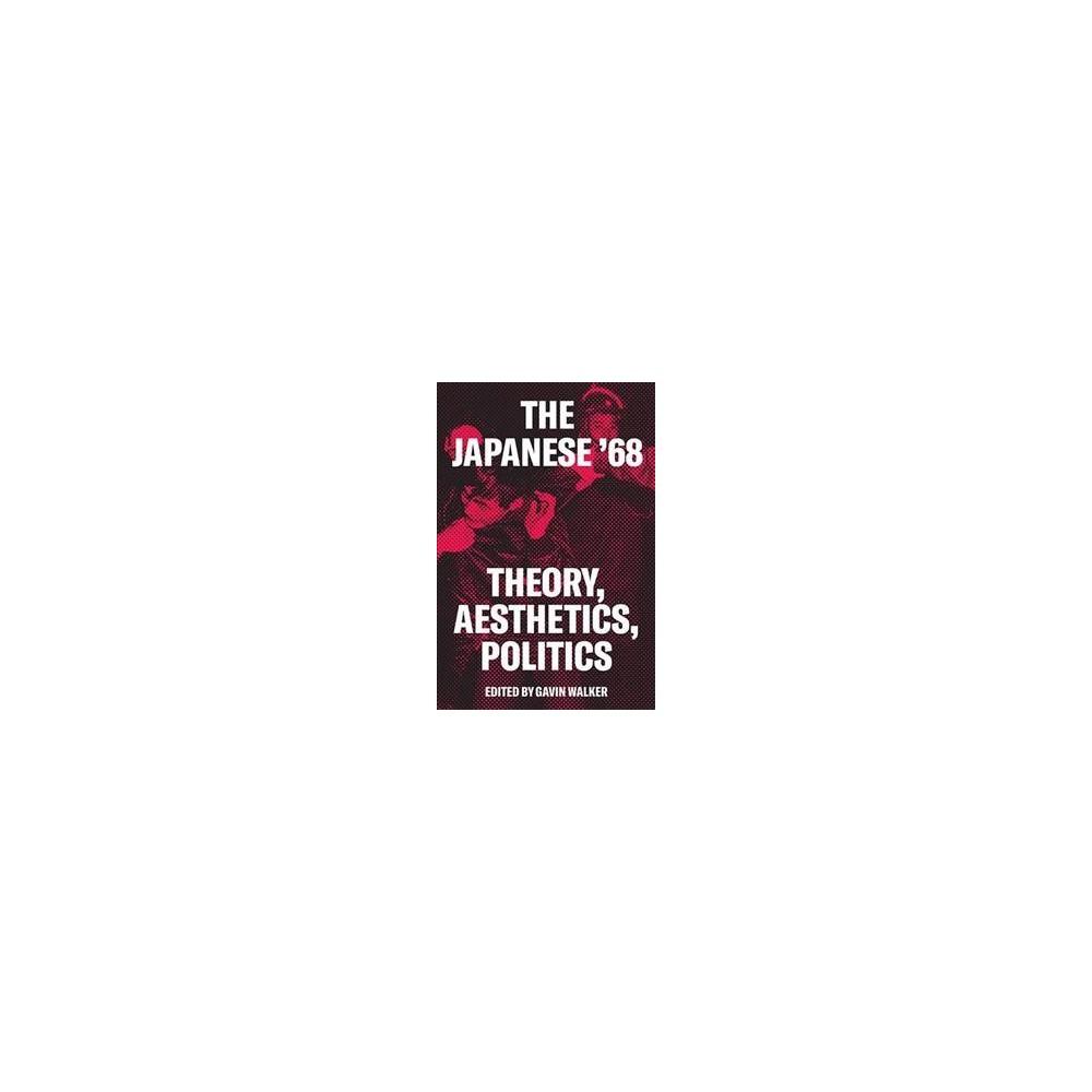Japanese '68 : Theory, Politics, Aesthetics - by Gavin Walker (Hardcover)