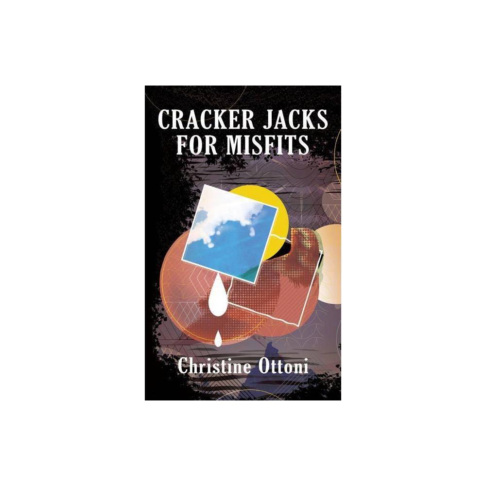 Cracker Jacks for Misfits - by Christine Ottoni (Paperback)