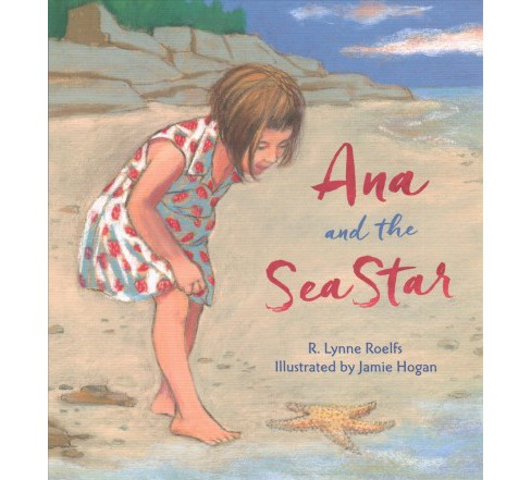 Ana and the Sea Star -  (Tilbury House Nature Books) by R. Lynne Roelfs (Hardcover) - image 1 of 1