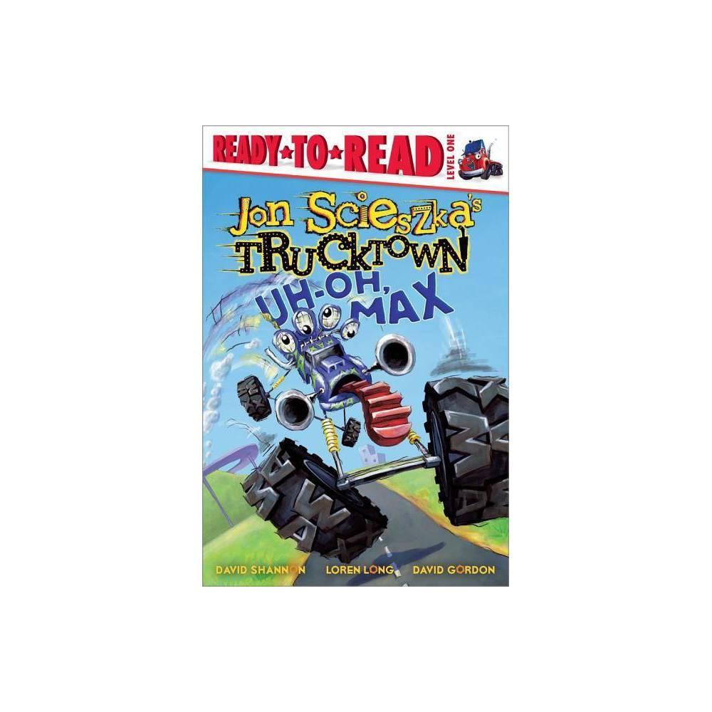 Uh Oh Max Ready To Read Jon Scieszka S Trucktown Level 1 Quality By Jon Scieszka Paperback