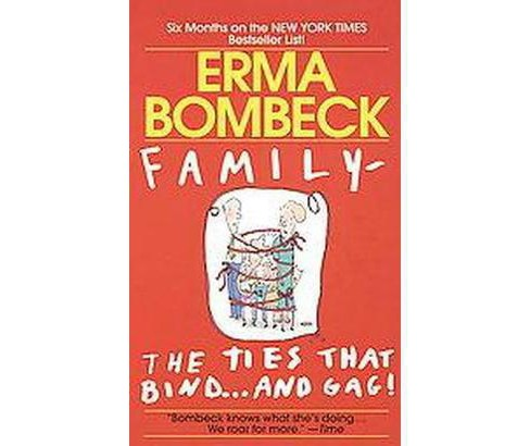 Family : The Ties That Bind and Gag (Reprint) (Paperback) (Erma Bombeck) - image 1 of 1