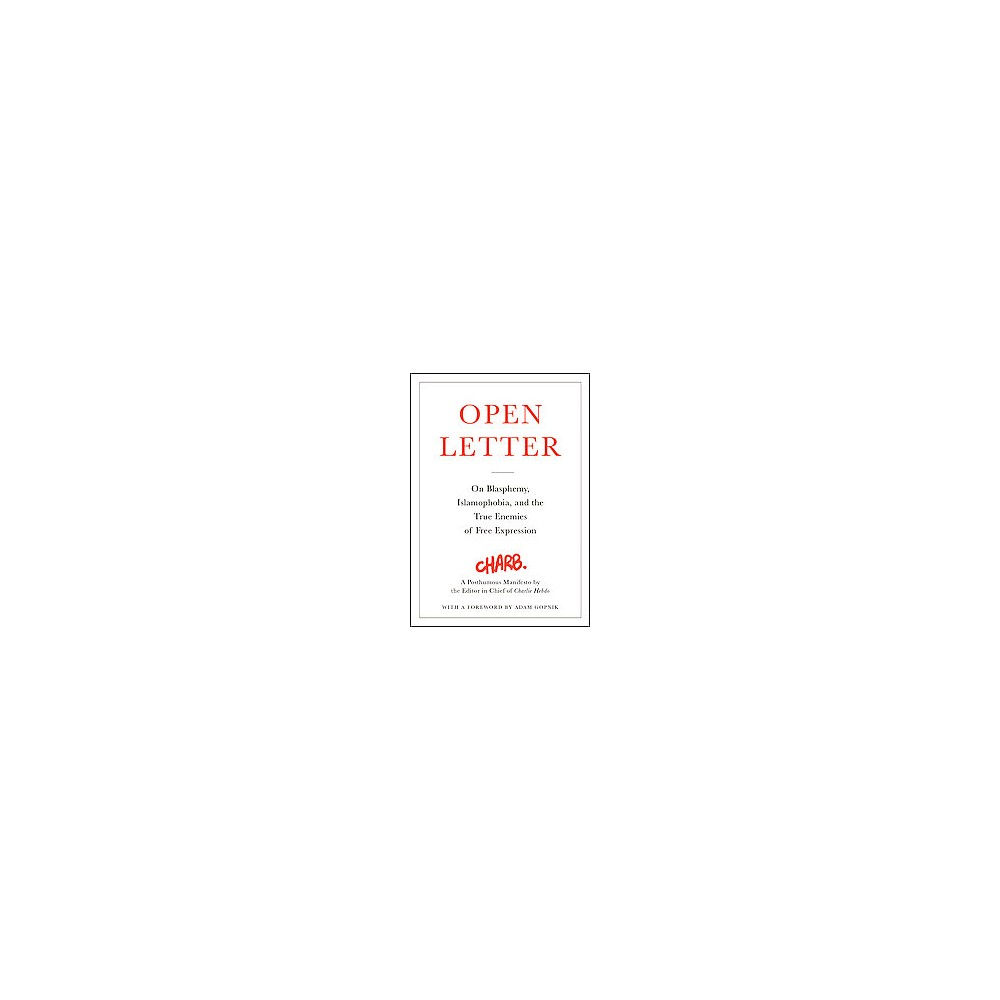 Open Letter : On Blasphemy, Islamophobia, and the True Enemies of Free Expression (Hardcover) (Charb)