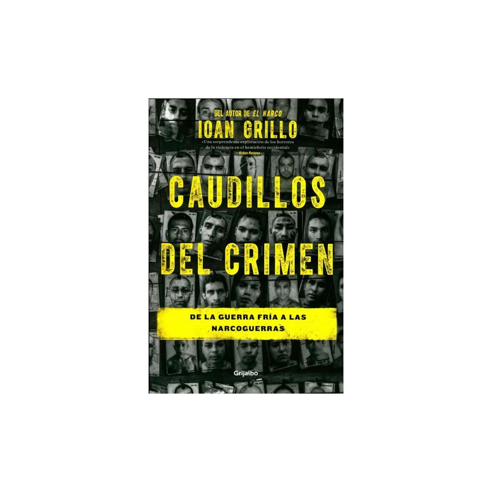 Caudillos del crimen / The Leaders of the Crime : De La Guerra Fria a Las Narcoguerras (Paperback) (Ioan
