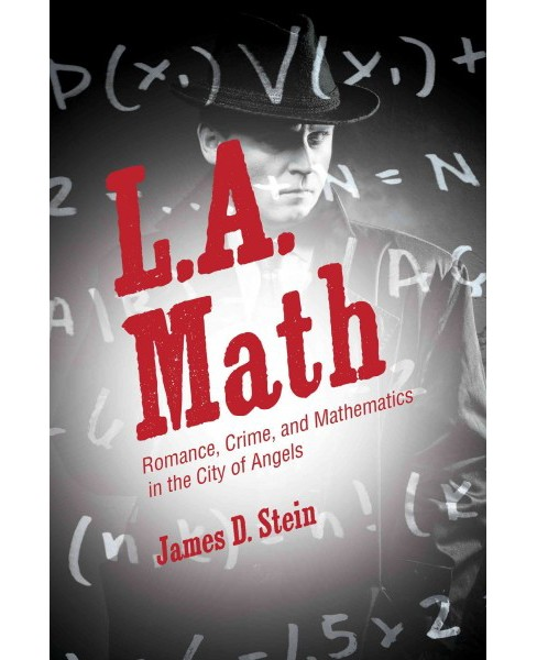 L.A. Math : Romance, Crime, and Mathematics in the City of Angels (Hardcover) (James D. Stein) - image 1 of 1