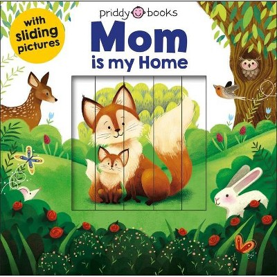 Sliding Pictures: Mom Is My Home - by Roger Priddy (Board Book)