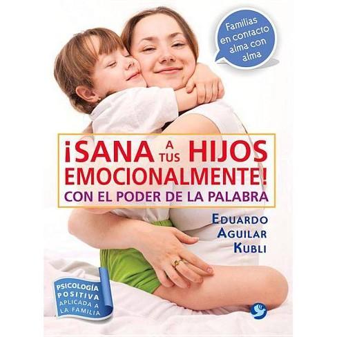 Sana a Tus Hijos Emocionalmente! - by  Eduardo Aguilar Kubli (Paperback) - image 1 of 1