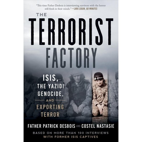 Terrorist Factory Isis The Yazidi Genocide And Exporting Terror
