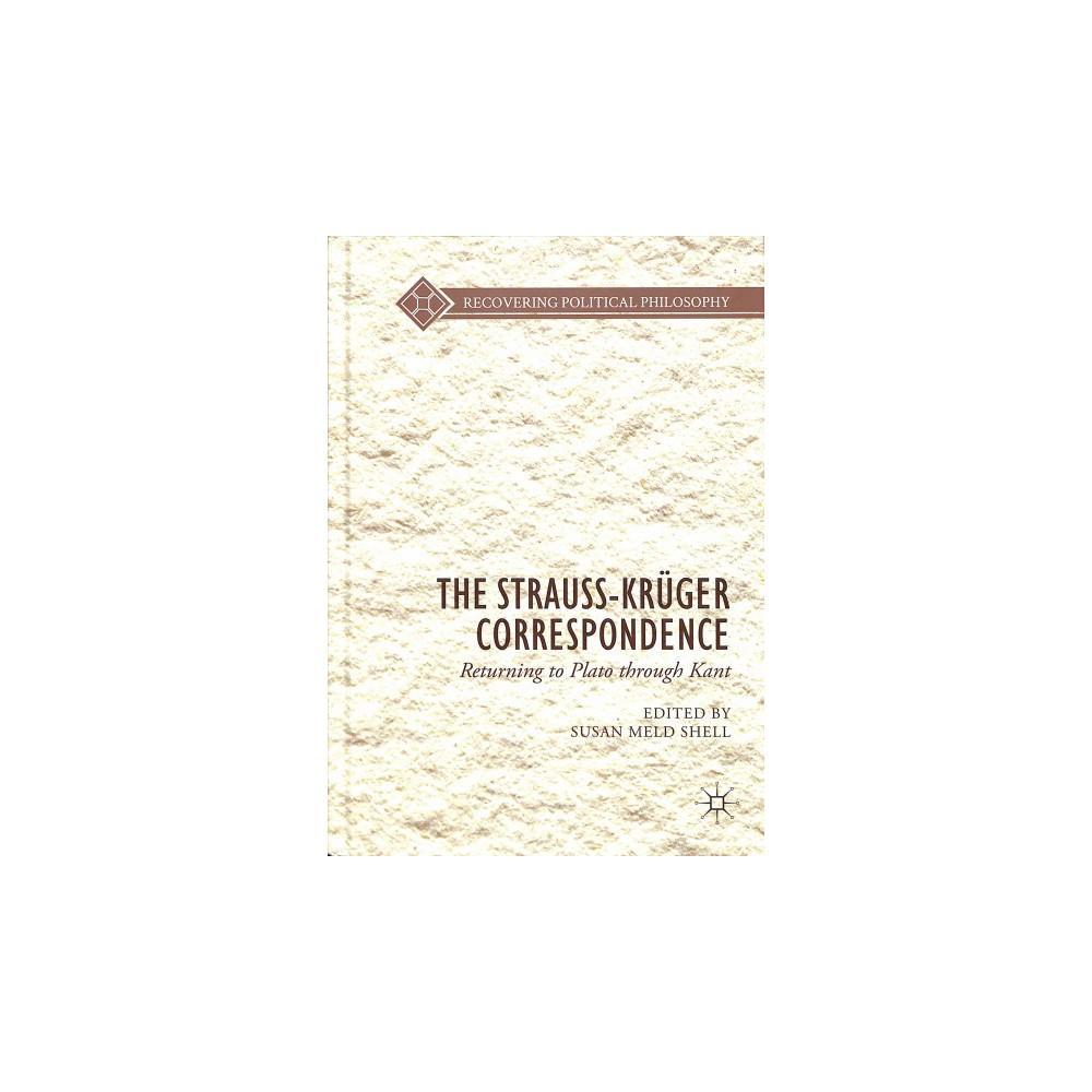 Strauss-Krüger Correspondence : Returning to Plato Through Kant - (Hardcover)