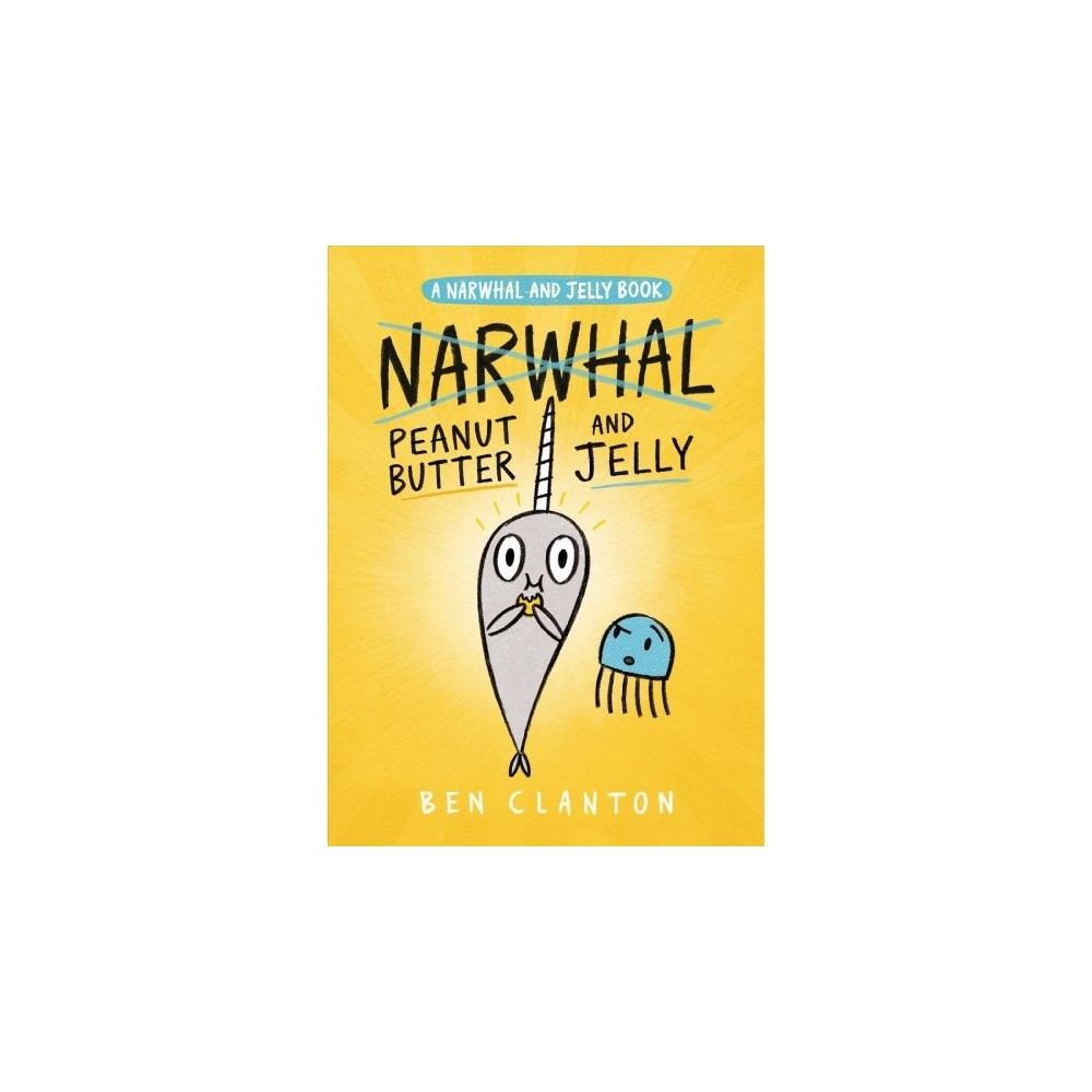 Narwhal and Jelly 3 : Peanut Butter and Jelly - by Ben Clanton (Paperback)