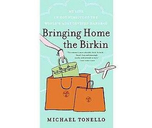 Bringing Home the Birkin : My Life in Hot Pursuit of the World's Most Coveted Handbag (Reprint) - image 1 of 1
