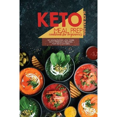 Keto Meal Prep Cookbook For Beginners - by  Alice Sullivan (Paperback)