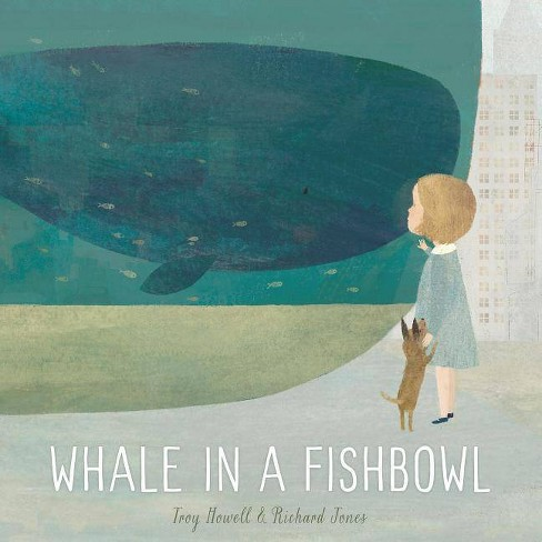 Whale in a Fishbowl - by  Troy Howell (Hardcover) - image 1 of 1
